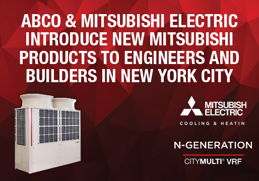 ABCO & MITSUBISHI ELECTRIC INTRODUCE NEW MITSUBISHI PRODUCTS TO ENGINEERS AND BUILDERS IN NEW YORK CITY