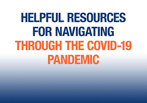 HELPFUL RESOURCES FOR NAVIGATING THROUGH THE COVID-19 PANDEMIC